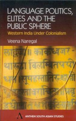 Language Politics, Elites and the Public Sphere: Western India Under Colonialism
