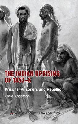 The Indian Uprising of 1857-8: Prisons, Prisoners and Rebellion