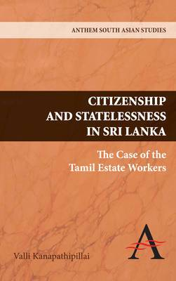 Citizenship and Statelessness in Sri Lanka: The Case of the Tamil Estate Workers
