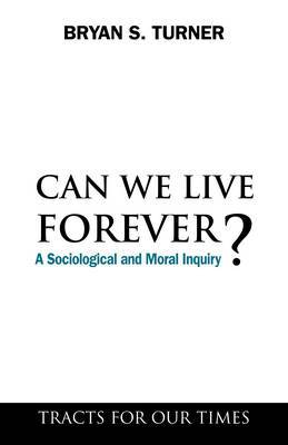 Can We Live Forever?: A Sociological and Moral Inquiry