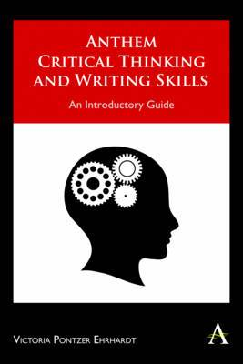 Anthem Critical Thinking and Writing Skills: An Introductory Guide