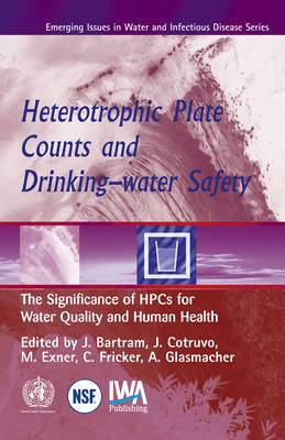 Heterotrophic Plate Counts and Drinking-Water Safety: The Significance of Heterotrophic Plate Counts for Water Quality and Human Health
