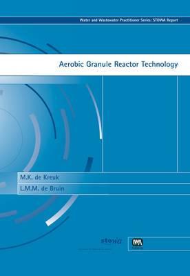 Aerobic Granule Reactor Technology: STOWA Report