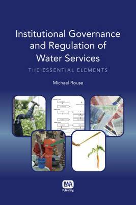 Institutional Governance and Regulation of Water Services: The Essential Elements