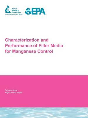 Characterization and Performance of Filter Media for Manganese Control: AwwaRF Report 91215