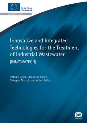 Innovative and Integrated Technologies for the Treatment of Industrial Wastewater: Innowatech