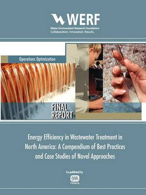 Energy Efficiency in Wastewater Treatment in North America: A Compendium of Best Practices and Case Studies of Novel Approaches