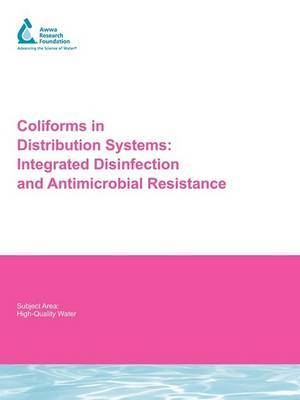 Coliforms in Distribution Systems: Integrated Disinfection and Anti-Microbial Resistance