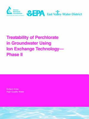 Treatability of Perchlorate in Groundwater Using Ion Exchange Technology - Phase II