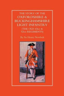 Story of the Oxfordshire and Buckinghamshire Light Infantry (The Old 43rd and 52nd Regiments)