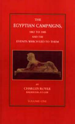 Egyptian Campaigns, 1882-1885 _& the Events Which Led to Them