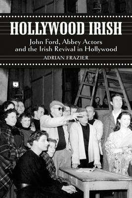 Hollywood Irish: John Ford, Abbey Actors and the Irish Revival in Hollywood