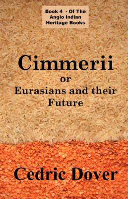 Cimmerii or Eurasians and Their Future: an Anglo Indian Heritage Book