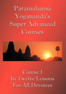 Swami Paramahansa Yogananda's Super Advanced Course