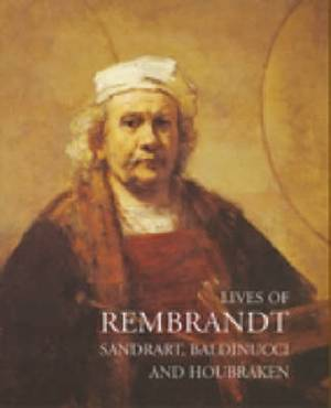 Lives of Rembrandt: Sandrart, Baldinucci and Houbraken