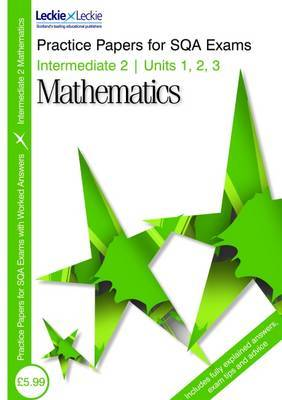Practice Papers Intermediate 2 Maths: Units 1 2 and 3: Units 1, 2 & 3