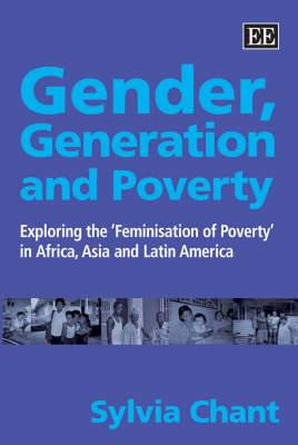 Gender, Generation and Poverty: Exploring the 'Feminisation of Poverty' in Africa, Asia and Latin America