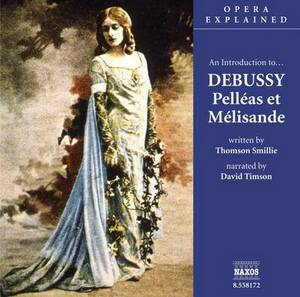 Palleas Et Melisande : An Introduction to Debussy's Opera