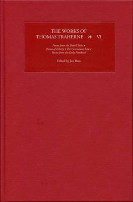 The Works of Thomas Traherne VI: Poems from the  Dobell Folio , <I>Poems of Felicity</I>, <I>The Ceremonial Law</I>, Poems from the  Early Notebook