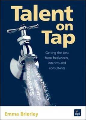 Talent on Tap: Getting the Best from Freelancers, Interims and Consultants