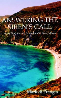 Answering the Siren's Call: A Gay Boy's Journey to Manhood in Three Cultures