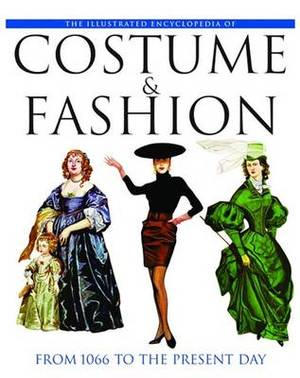 The Illustrated Encyclopedia of Costume & Fashion  : From 1066 to the Present Day