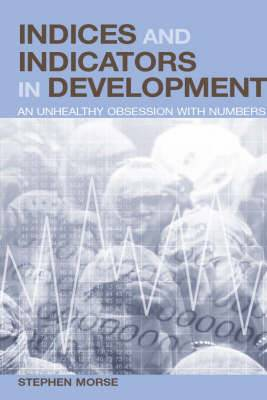 Indices and Indicators in Development: An Unhealthy Obsession with Numbers