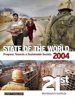 State of the World 2004: Progress Towards a Sustainable Society: 2004