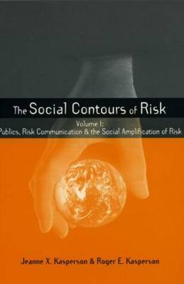 Social Contours of Risk: Volume I: Publics, Risk Communication and the Social