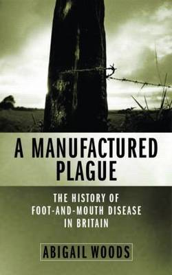 A Manufactured Plague: The History of Foot-and-mouth Disease in Britain