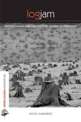 Logjam: Deforestation and the Crisis of Global Governance