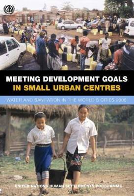 Meeting Development Goals in Small Urban Centres: Water and Sanitation in the World's Cities 2006