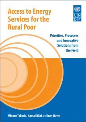 Access to Energy Services for the Rural Poor: Priorities, Processes and Innovative Solutions from the Field