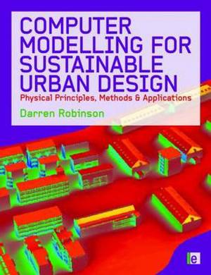 Computer Modelling for Sustainable Urban Design: Physical Principles, Methods and Applications