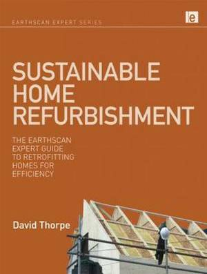 Sustainable Home Refurbishment: The Earthscan Expert Guide to Retrofitting Homes for Efficiency