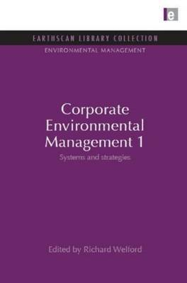 Corporate Environmental Management: Systems and Strategies: v. 1: Systems and Strategies