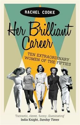 Her Brilliant Career: Ten Extraordinary Women of the Fifties