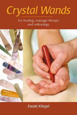 Crystal Wands: For Healing, Massage Therapy and Reflexology