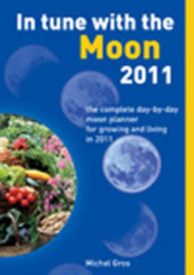 In Tune with the Moon: The Complete Day-by-Day Moon Planner for Growing and Living in 2011