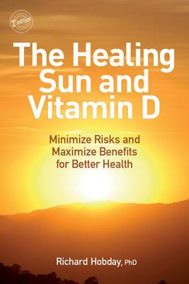 The Healing Sun and Vitamin D: Minimize Risks and Maximize Benefits for Better Health