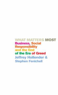What Matters Most: Business, Social Responsibility and the End of the Era of Greed