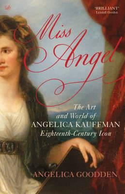 Miss Angel: The Art and World of Angelica Kauffman, Eighteenth-century Icon