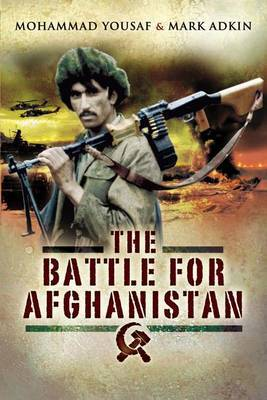 The Battle for Afghanistan: The Soviets Versus the Mujahideen During the 1980s