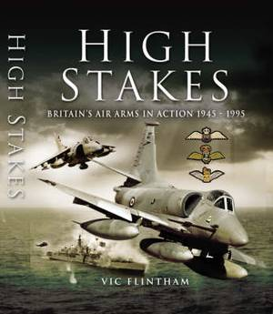 High Stakes: Britain's Air Arms in Action 1945-1990