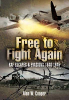 Free to Fight Again: RAF Escapes and Evasions 1940-1945