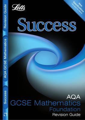 Letts GCSE Success: AQA Maths - Foundation Tier: Revision Guide