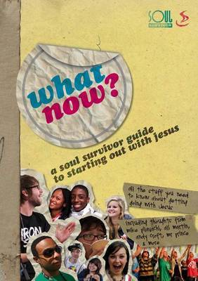 What Now?: A Soul Survivor Guide on Starting Out with Jesus