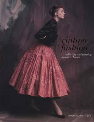 Vintage Fashion: Collecting and Wearing Designer Classics