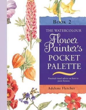 The Watercolour Flower Painter's Pocket Palette: v. 2