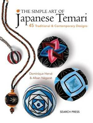 The Simple Art of Japanese Temari: 45 Traditional and Contemporary Designs